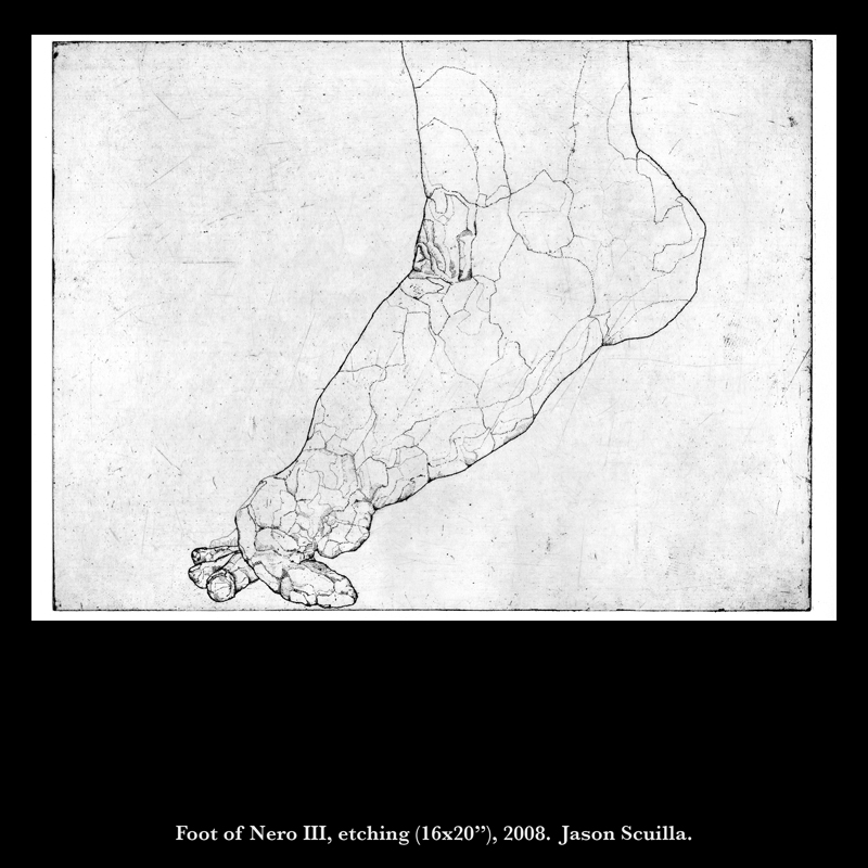 "Foot of Nero III, etching (16x20""), 2008. Jason Scuilla"