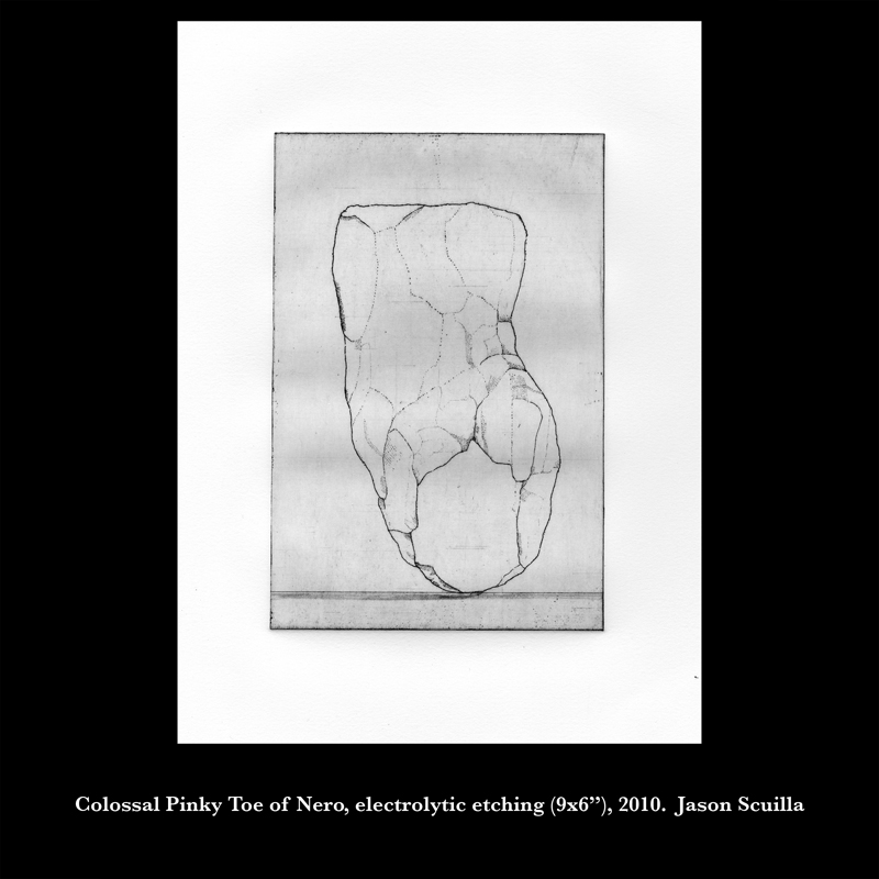 "Colossal Pinky Toe of Nero, electrolytic etching (9x6""), 2010. Jason Scuilla."